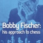 Bobby Fischer: His Approach to Chess