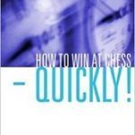 How to Win at Chess – Quickly!