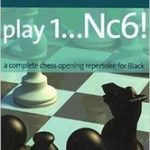 Play 1…Nc6!: A complete chess opening repertoire for Black