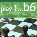 Play 1…b6!: A dynamic and hypermodern opening system for Black