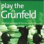Play The Grunfeld – Detailed Coverage of this Kasparov Favourite