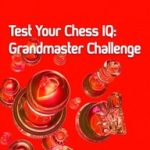 Test Your Chess IQ: Grandmaster Challenge