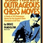 Bobby Fischers Out Outrageous Chess Moves