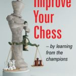 Improve Your Chess – By Learning From the Champions