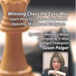 Winning Chess the Easy Way – Learn How to Create a Plan in the Opening, Middle, and Endgame